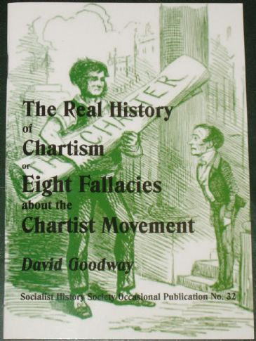 The Real History of Chartism, or Eight Fallacies about the Chartist Movement, by David Goodway